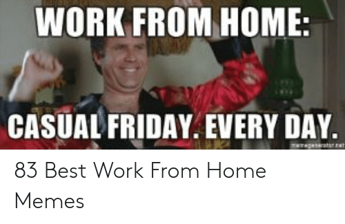 Will Ferrel in a robe celebrating with text that says:  Work from home Casual Friday. Every Day.
