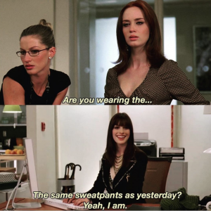 """A scene from The Devil Wears Prada with two women asking """"Are you wearing the..."""" And another woman finishes the sentence, """"The same sweatpants as yesterday? Yea, I am."""""""