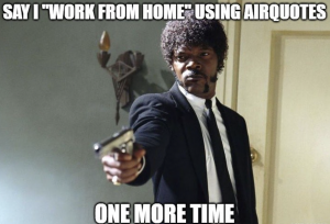 """Samuel L Jackson as Jules in Pulp Fiction pointing a gun with the text, """"Say 'I work from Home;' using airquotes one more time."""