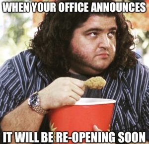 """Work from home meme with a man eating fried chicken and looking concerned with the text: When your office announces it will be reopening soon."""""""