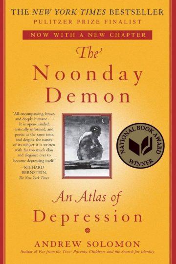 Noonday Demon: An Atlas of Depression (Andrew Solomon)