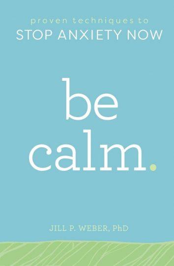 Be Calm (Jill Weber, Ph.D.)