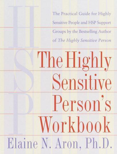 The Highly Sensitive Person's Workbook (Elaine N. Aron, Ph.D.)