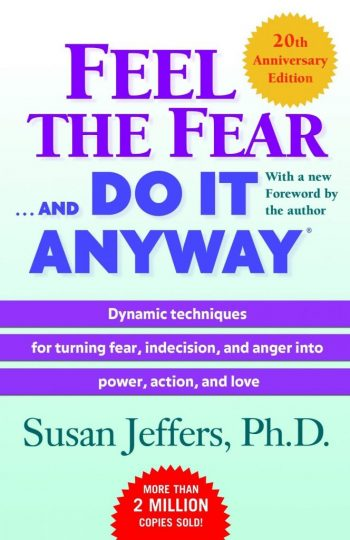 Feel the Fear and Do It Anyway (Susan Jeffers)