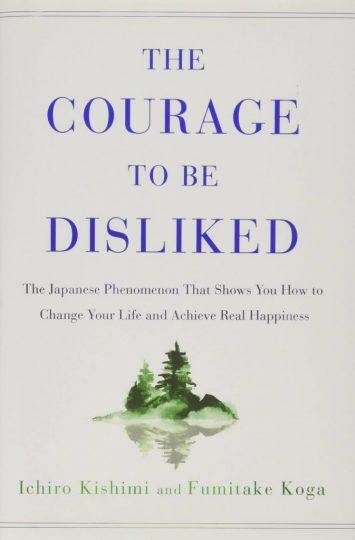 The Courage To Be Disliked (Ichiro Kashimi and Fumitake Koga)