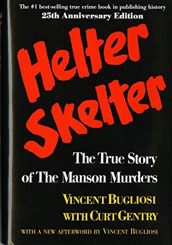 Helter Skelter: The True Story of the Manson Murders by Vincent Bugliosi