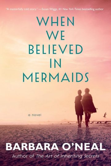 When We Believed in Mermaids (Barbara O'Neal)