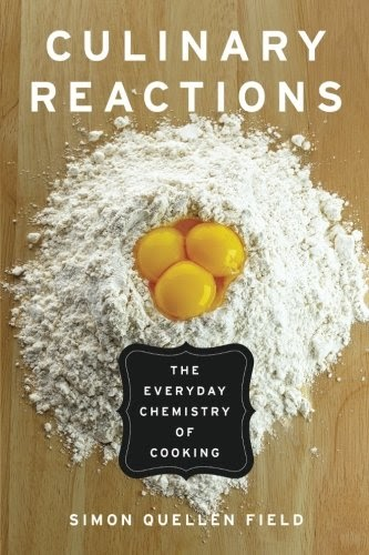 Culinary Reactions: Thee Everyday Chemistry of Cooking